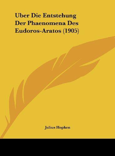Uber Die Entstehung Der Phaenomena Des Eudoros-Aratos (1905)