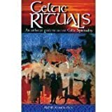 Celtic Rituals: An Authentic Guide to Ancient Celtic Spirituality
