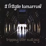 A Fragile Tomorrow - Tripping Over Nothing