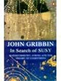 In Search of SUSY: Supersymmetry and the Theory of Everything (In Search of) (0140275827) by Gribbin, John