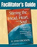 Facilitators Guide to Stirring the Head, Heart, and Soul, Third Edition: Redefining Curriculum, Instruction, and Concept-Based Learning