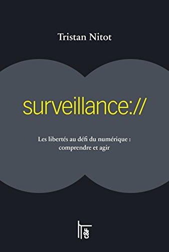 surveillance://: Les libertés au défi du numérique : comprendre et agir