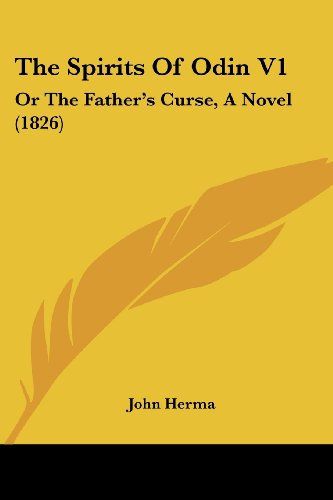 The Spirits of Odin V1: Or the Father's Curse, a Novel (1826)