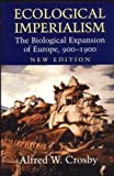 Ecological Imperialism: The Biological Expansion of Europe, 900-1900 (Studies in Environment and History) (0521546184) by Alfred W. Crosby