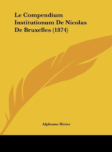 Le Compendium Institutionum de Nicolas de Bruxelles (1874)