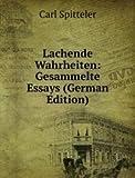 Lachende Wahrheiten: Gesammelte Essays (German Edition)