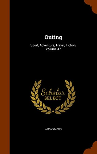 Outing: Sport, Adventure, Travel, Fiction, Volume 47