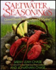 Saltwater Seasonings: Good Food from Coastal Maine by Sarah Leah Chase, Jonathan Chase