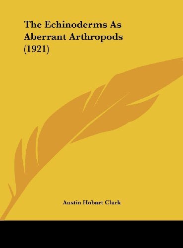 The Echinoderms as Aberrant Arthropods (1921)