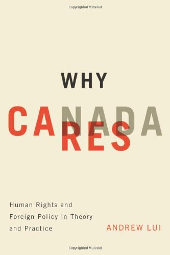 Why Canada Cares: Human Rights and Foreign Policy in Theory and Practice