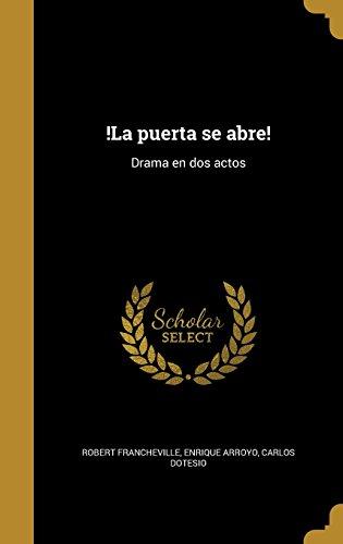 !La Puerta Se Abre!: Drama En DOS Actos  [Francheville, Robert - Arroyo, Enrique - Dotesio, Carlos] (Tapa Dura)