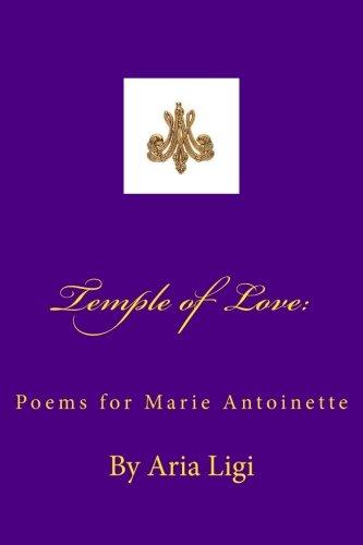 Book: Temple of Love - Poems for Marie Antoinette by Aria Ligi