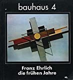 img - for Bauhaus 4: Franz Ehrlich die Fruhen Jahre book / textbook / text book