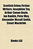 Scottish Crime Fiction Writers: Josephine Tey, Arthur Conan Doyle, Ian Rankin, Peter May, Alexander McCall Smith, Stuart MacBride