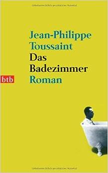 Das Badezimmer: Roman: Amazon.de: Jean-Philippe Toussaint, Joachim Unseld: Bücher