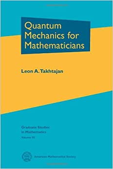 Quantum mechanics for mathematicians takhtajan