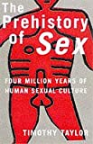 The Prehistory of Sex: Four Million Years of Human Sexual Culture (1857025733) by Taylor, Tim