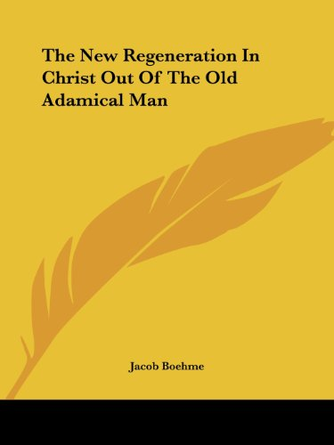 The New Regeneration in Christ Out of the Old Adamical Man
