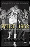 img - for Wilt, 1962 Night Of 100 Points & Dawn Of A New Era (Paperback, 2006) book / textbook / text book