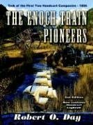 The Enoch Train Pioneers: Trek of the First Two Handcart Companies-1856