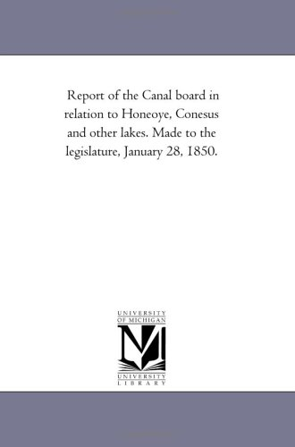 Report of the Canal board in relation to Honeoye, Conesus and other lakes. Made to the legislature, January 28, 1850.