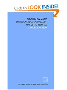 Oration on music: pronounced at Portland--May 28th, 1800, An Samuel Emerson