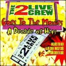 echange, troc 2 Live Crew - Goes to the Movies: Decade of Hits