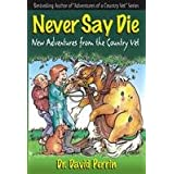 Never Say Die : New Adventures from the Country Vetby David Perrin