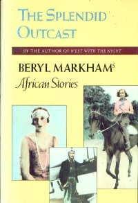 Splendid Outcast: Beryl Markham's African Stories, BERYL MARKHAM
