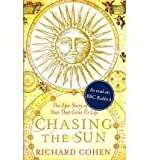 Chasing the Sun: A Cultural and Scientific History of the Star That Gives Us Life (0743259289) by Cohen, Richard