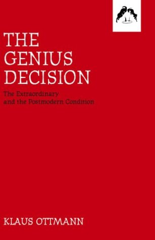 The Genius Decision: The Extraordinary and the Postmodern Condition