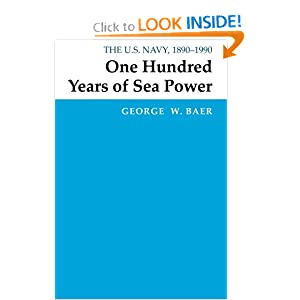 One Hundred Years of Sea Power: The U. S. Navy, 1890-1990 George W. Baer