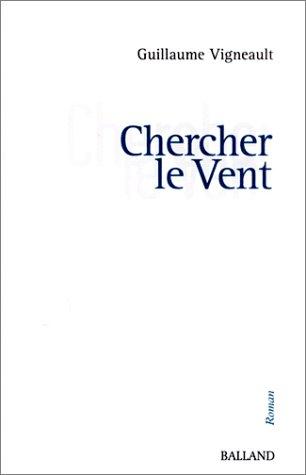 Chercher le vent guillaume vigneault dissertation