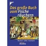 """Das gro�e Buch vom Fischer�uchern: R�uchern - Grillen - Feuerk�chevon """"J�rgen Lorenz"""""""