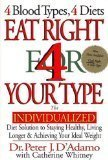 Eat Right 4 Your Type (: The Individualized Diet Solution to Staying Healthy, Living Longer & Achieving Your Ideal Weight)