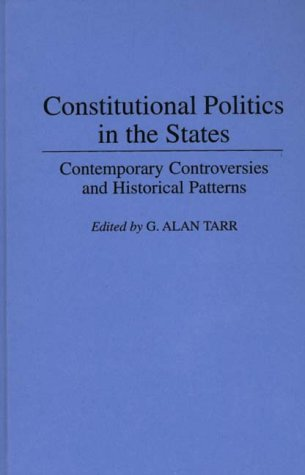 Constitutional Politics in the States: Contemporary Controversies and Historical Patterns (Contributions in Legal Studie