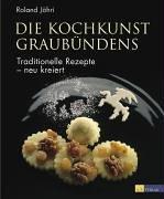 Die Kochkunst Graubündens: Traditionelle Rezepte - neu kreiert