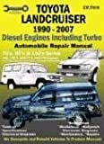 Toyota Landcruiser 1990-2007: Diesel Engines Including Turbo : Automobile Repair Manual : 70'S, 80'S, & 100's Series