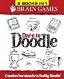 Dare to Doodle (Brain Games Dare to Doodle Creative Exercises for a Healthy Noodle 2 Books in 1)