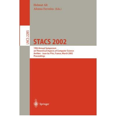 Stacs 2002. 19Th Annual Symposium On Theoretical Aspects Of Computer Science, Antibes - Juan Les Pins, France, March 14-16, 2002, Proceedings