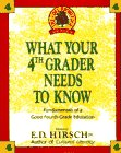 What Your Fourth Grader Needs to Know : Fundamentals of a Good Fourth-Grade Education, E. D. HIRSCH