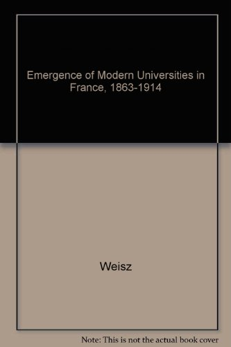 The Emergence of Modern Universities In France, 1863-1914 (Princeton Legacy Library)