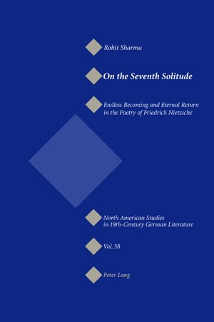 On the Seventh Solitude: Endless Becoming and Eternal Return in the Poetry of Friedrich Nietzsche (North American Studies in Nineteenth-century German Literature and Culture)