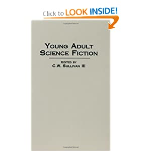 Young Adult Science Fiction (Contributions to the Study of Science Fiction and Fantasy) by C. W. Sullivan III