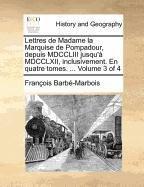 Lettres de Madame la Marquise de Pompadour, depuis MDCCLIII jusqu'à MDCCLXII, inclusivement. En quatre tomes. ...  Volume 3 of 4