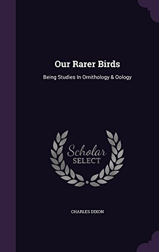 Our Rarer Birds: Being Studies In Ornithology & Oology