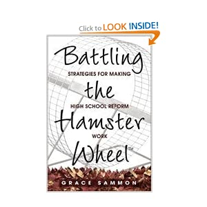 Battling the Hamster Wheel(TM): Strategies for Making High School Reform Work Grace M. Sammon