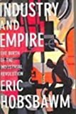 Industry and Empire: The Birth of the Industrial Revolution (0613913469) by Hobsbawm, Eric J.
