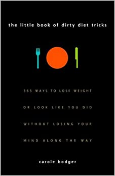 The Little Book of Dirty Diet Tricks: 365 Ways to Lose Weight or Look