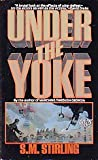 Under the Yoke (0671698435) by S. M. Stirling